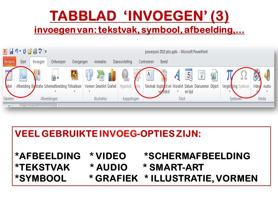 TABBLAD 'INVOEGEN' (3) invoegen van: tekstvak, symbool, afbeelding,… VEEL GEBRUIKTE INVOEG-OPTIES ZIJN: *AFBEELDING * VIDEO *SCHERMAFBEELDING *TEKSTVA