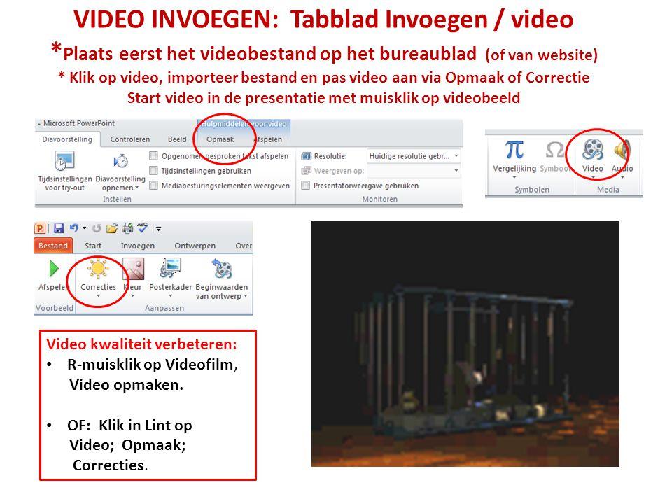 VIDEO INVOEGEN: Tabblad Invoegen / video * Plaats eerst het videobestand op het bureaublad (of van website) * Klik op video, importeer bestand en pas