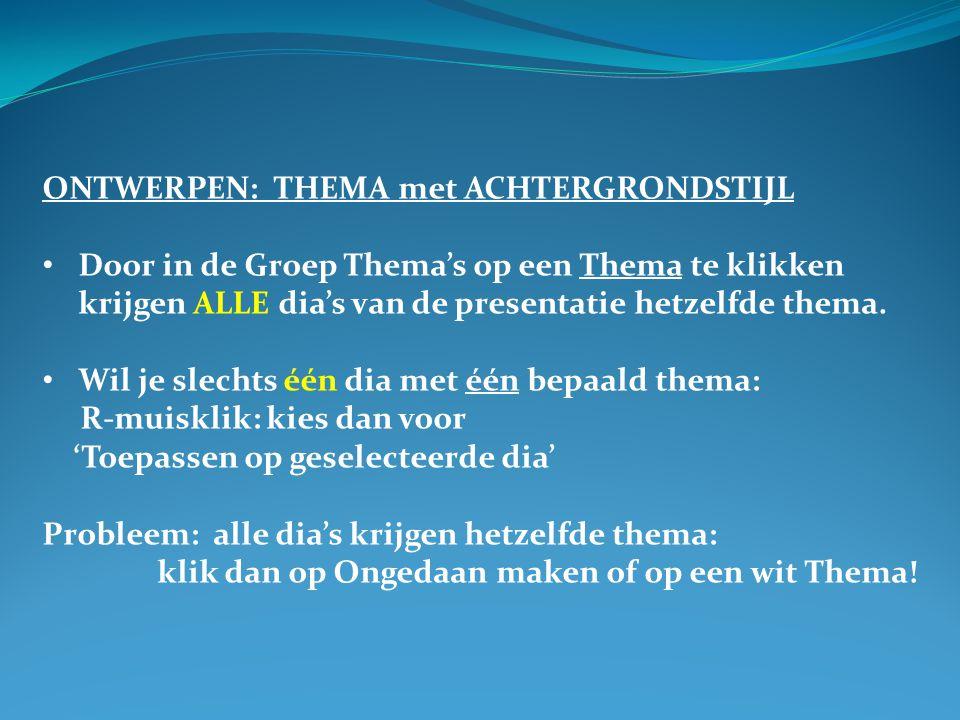 ONTWERPEN: THEMA met ACHTERGRONDSTIJL • Door in de Groep Thema's op een Thema te klikken krijgen ALLE dia's van de presentatie hetzelfde thema. • Wil