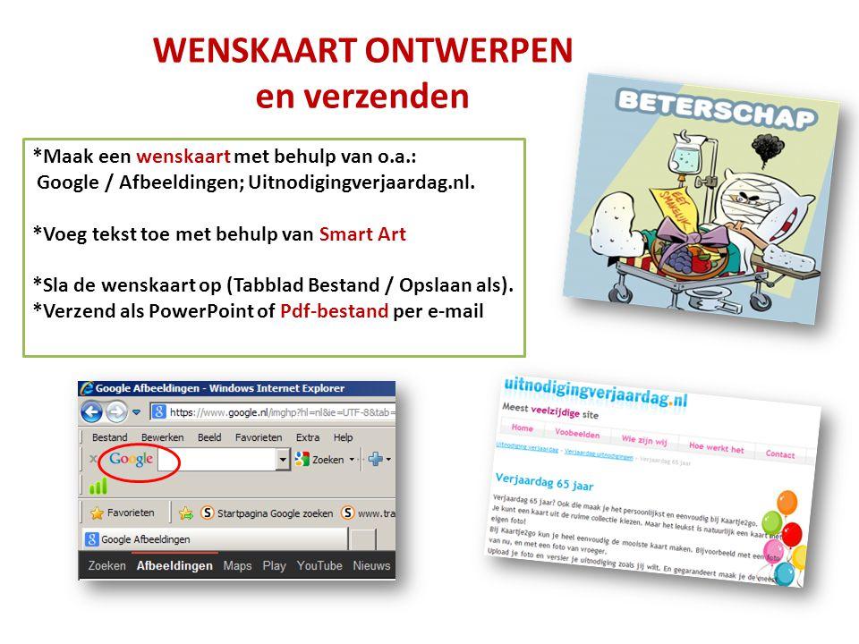 WENSKAART ONTWERPEN en verzenden *Maak een wenskaart met behulp van o.a.: Google / Afbeeldingen; Uitnodigingverjaardag.nl. *Voeg tekst toe met behulp