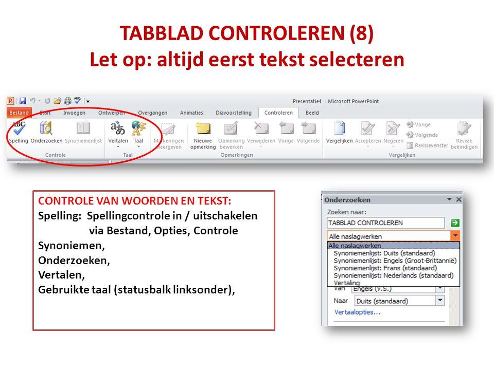 TABBLAD CONTROLEREN (8) Let op: altijd eerst tekst selecteren CONTROLE VAN WOORDEN EN TEKST: Spelling: Spellingcontrole in / uitschakelen via Bestand,
