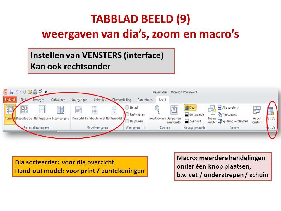 TABBLAD BEELD (9) weergaven van dia's, zoom en macro's Macro: meerdere handelingen onder één knop plaatsen, b.v. vet / onderstrepen / schuin Instellen