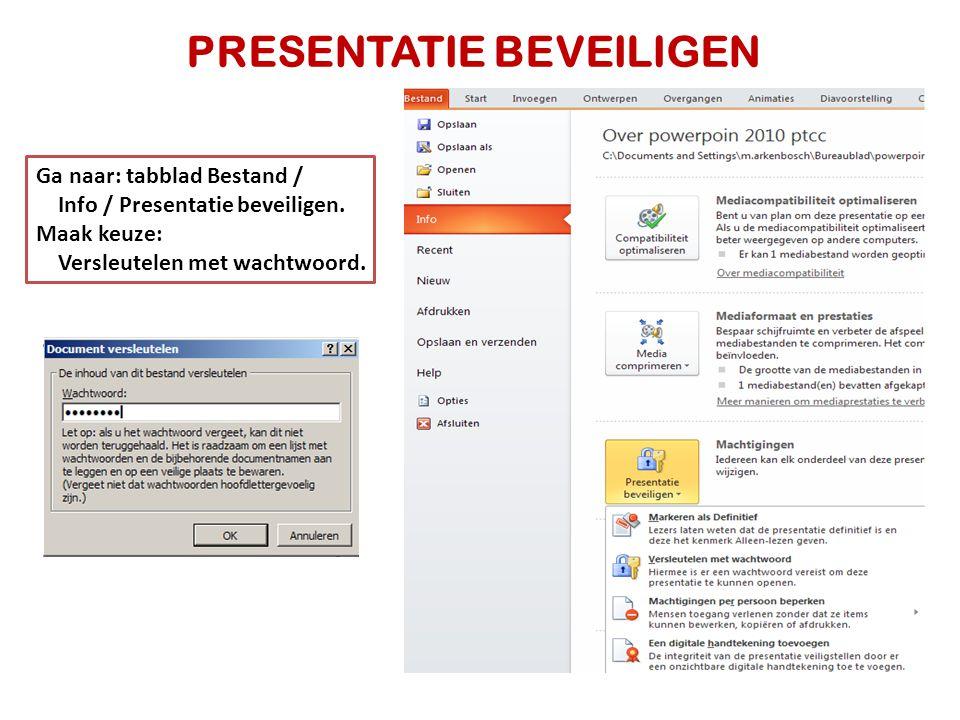 PRESENTATIE BEVEILIGEN Ga naar: tabblad Bestand / Info / Presentatie beveiligen. Maak keuze: Versleutelen met wachtwoord.