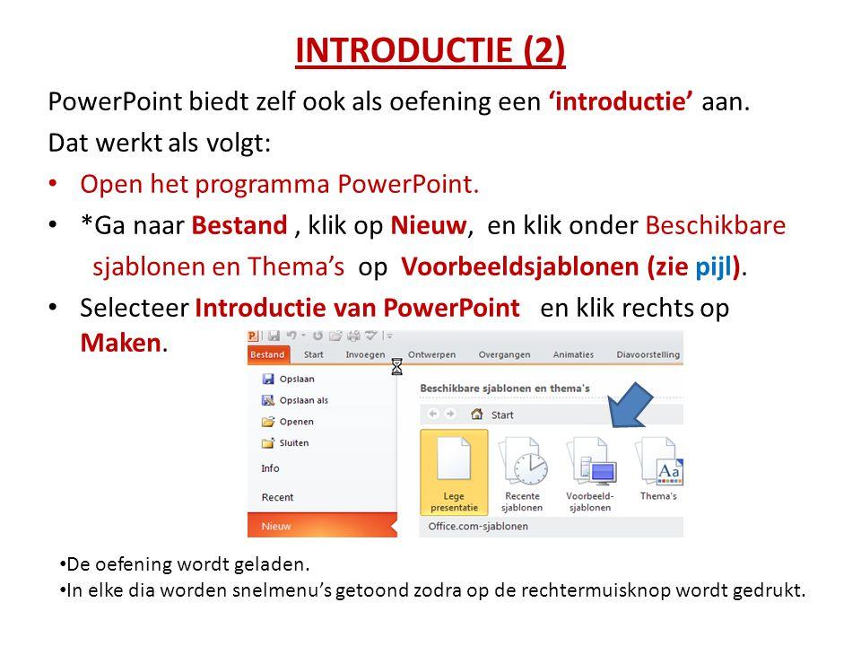 INTRODUCTIE (2) PowerPoint biedt zelf ook als oefening een 'introductie' aan. Dat werkt als volgt: • Open het programma PowerPoint. • *Ga naar Bestand