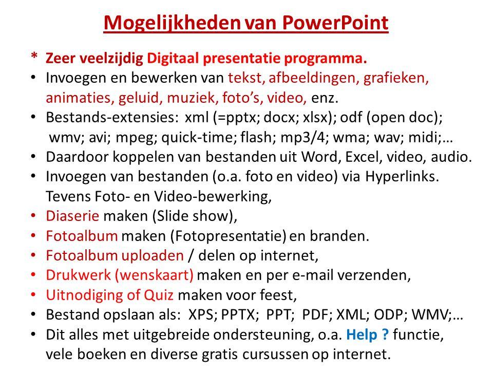 Mogelijkheden van PowerPoint * Zeer veelzijdig Digitaal presentatie programma. • Invoegen en bewerken van tekst, afbeeldingen, grafieken, animaties, g