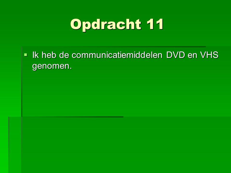 Opdracht 11  Ik heb de communicatiemiddelen DVD en VHS genomen.