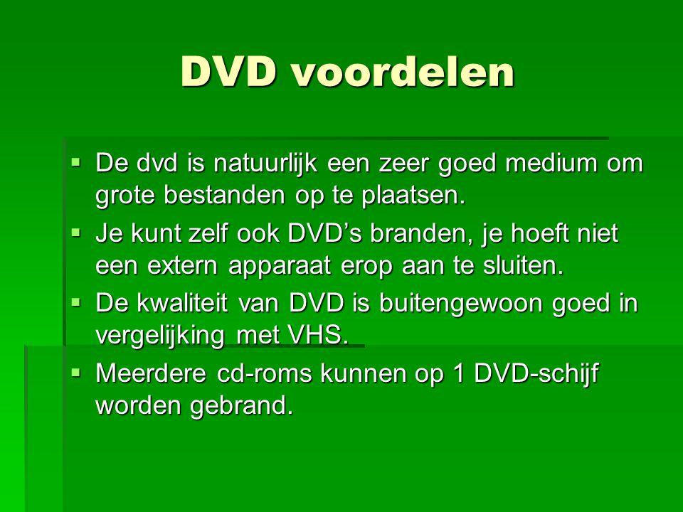 DVD voordelen  De dvd is natuurlijk een zeer goed medium om grote bestanden op te plaatsen.