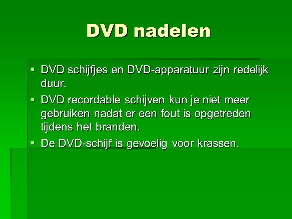 DVD nadelen  DVD schijfjes en DVD-apparatuur zijn redelijk duur.