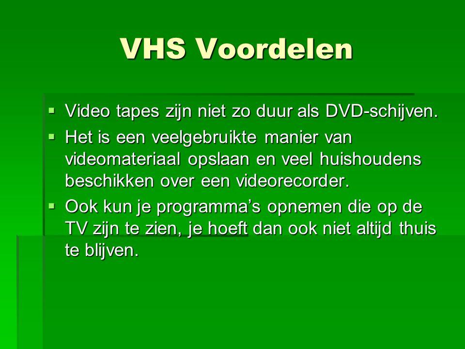 VHS Voordelen  Video tapes zijn niet zo duur als DVD-schijven.