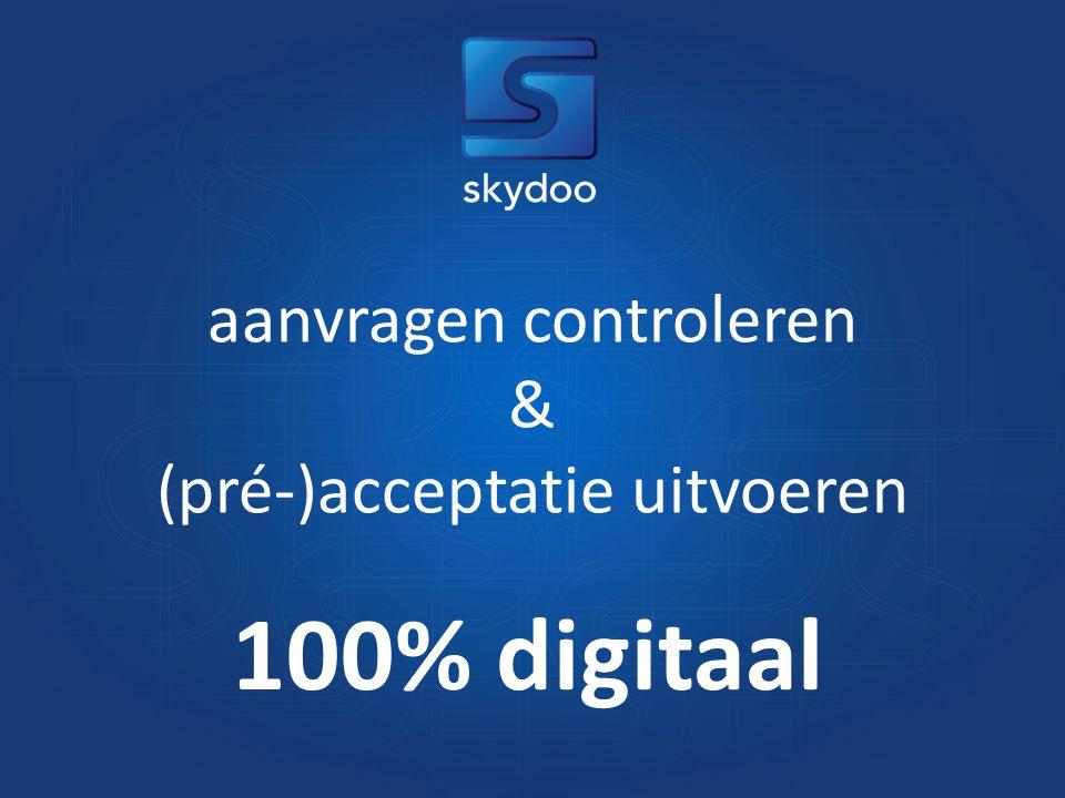 aanvragen controleren & (pré-)acceptatie uitvoeren 100% digitaal