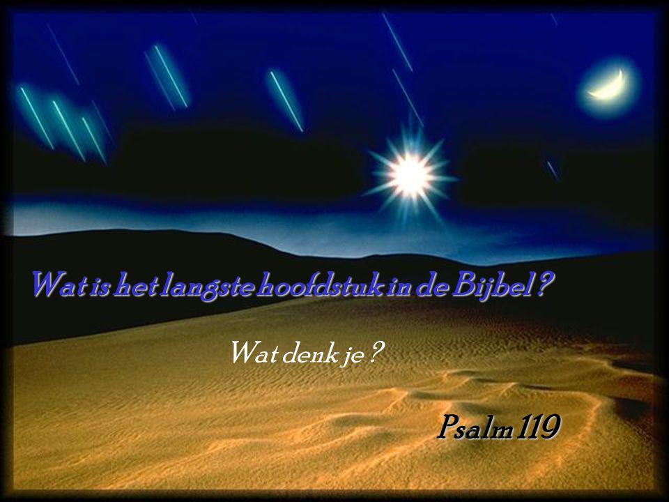 Wat is het langste hoofdstuk in de Bijbel ? Psalm 119 Wat denk je ?