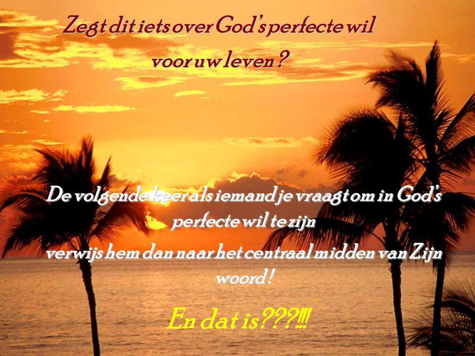 Zegt dit iets over God's perfecte wil voor uw leven ? De volgende keer als iemand je vraagt om in God's perfecte wil te zijn verwijs hem dan naar het