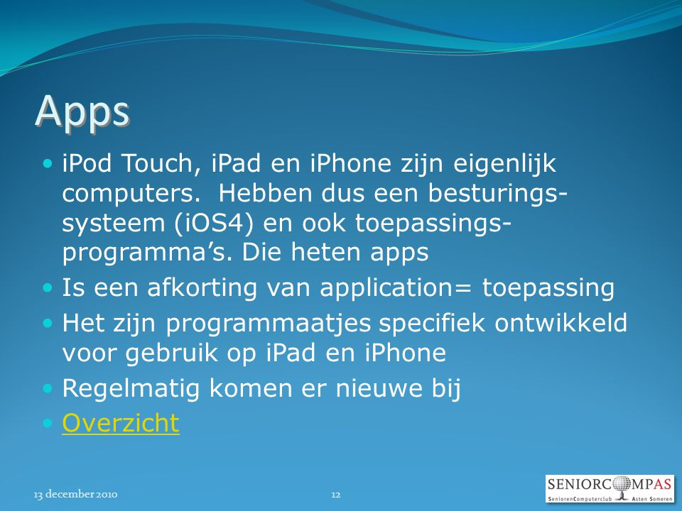 13 december Apps  iPod Touch, iPad en iPhone zijn eigenlijk computers.