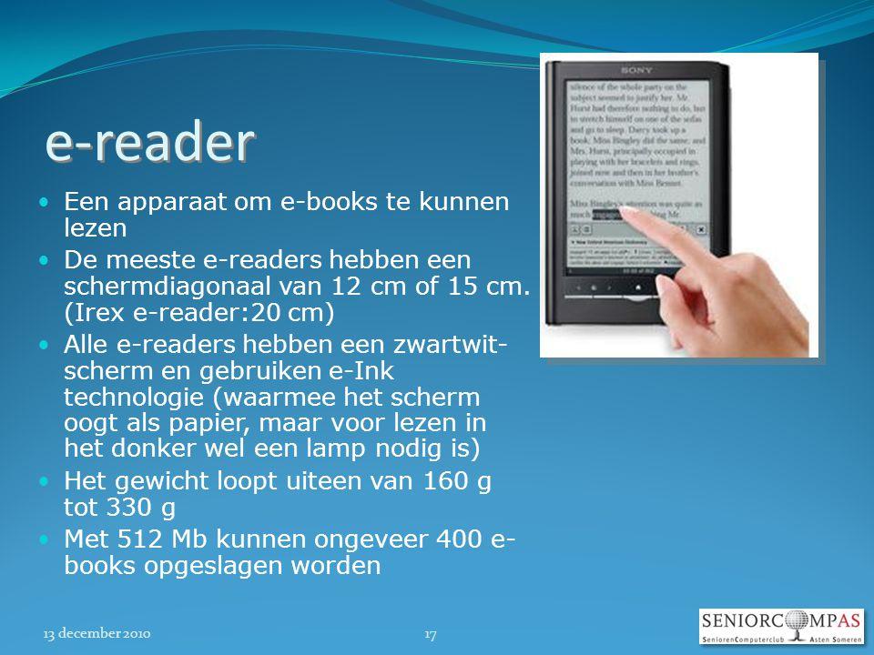 13 december 201017 e-reader  Een apparaat om e-books te kunnen lezen  De meeste e-readers hebben een schermdiagonaal van 12 cm of 15 cm.