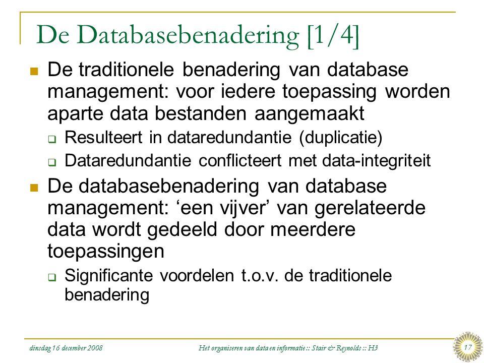 dinsdag 16 december 2008 Het organiseren van data en informatie :: Stair & Reynolds :: H3 17 De Databasebenadering [1/4]  De traditionele benadering