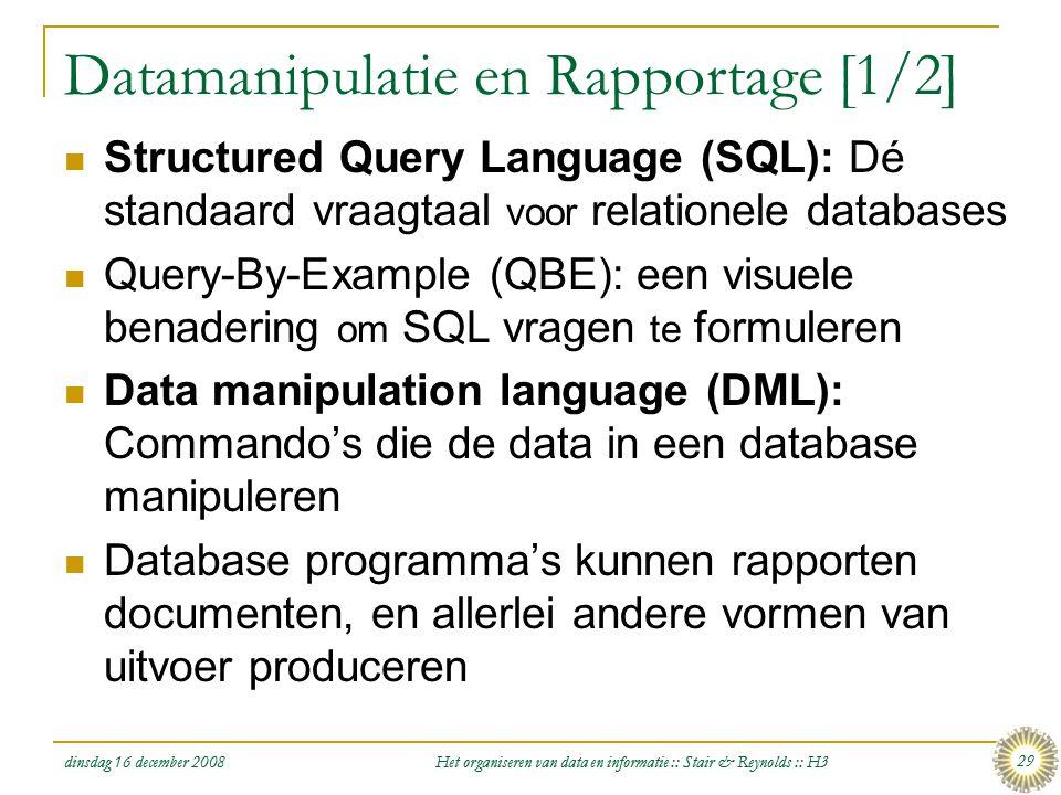 dinsdag 16 december 2008 Het organiseren van data en informatie :: Stair & Reynolds :: H3 29 Datamanipulatie en Rapportage [1/2]  Structured Query La