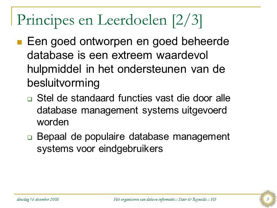 dinsdag 16 december 2008 Het organiseren van data en informatie :: Stair & Reynolds :: H3 3 Principes en Leerdoelen [2/3]  Een goed ontworpen en goed