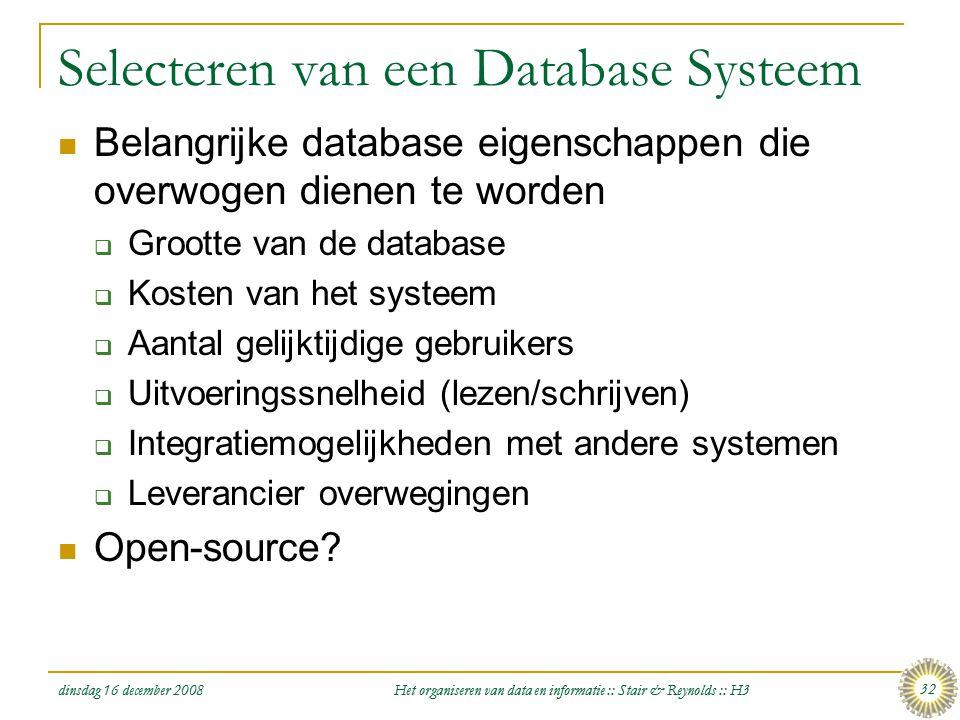 dinsdag 16 december 2008 Het organiseren van data en informatie :: Stair & Reynolds :: H3 32 Selecteren van een Database Systeem  Belangrijke databas