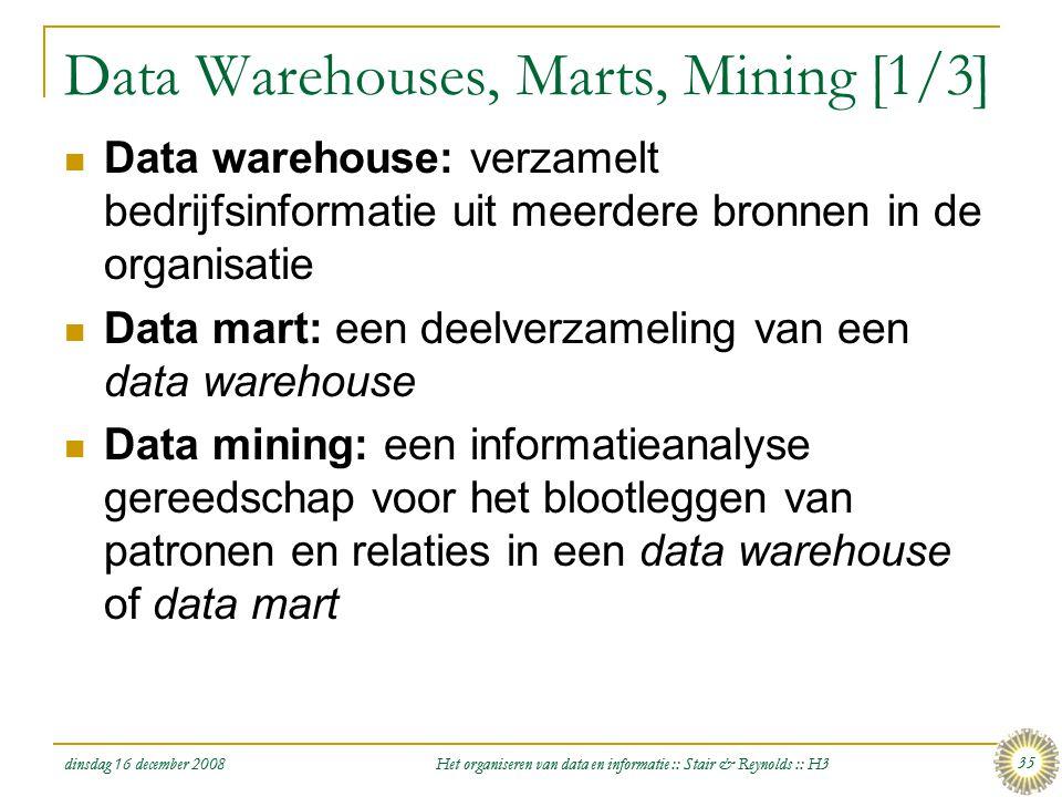 dinsdag 16 december 2008 Het organiseren van data en informatie :: Stair & Reynolds :: H3 35 Data Warehouses, Marts, Mining [1/3]  Data warehouse: ve
