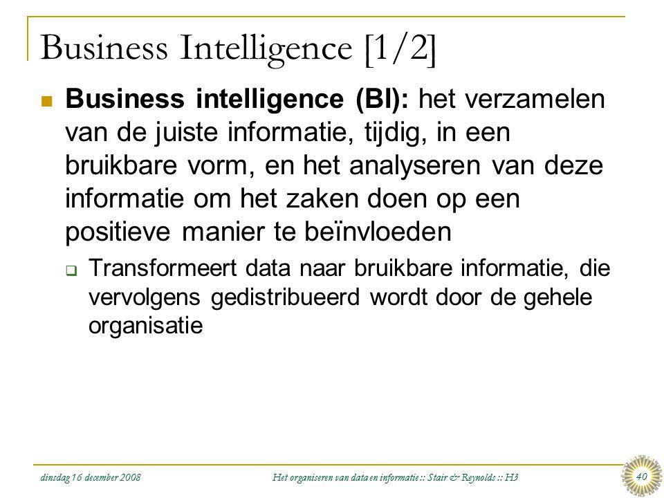 dinsdag 16 december 2008 Het organiseren van data en informatie :: Stair & Reynolds :: H3 40 Business Intelligence [1/2]  Business intelligence (BI):
