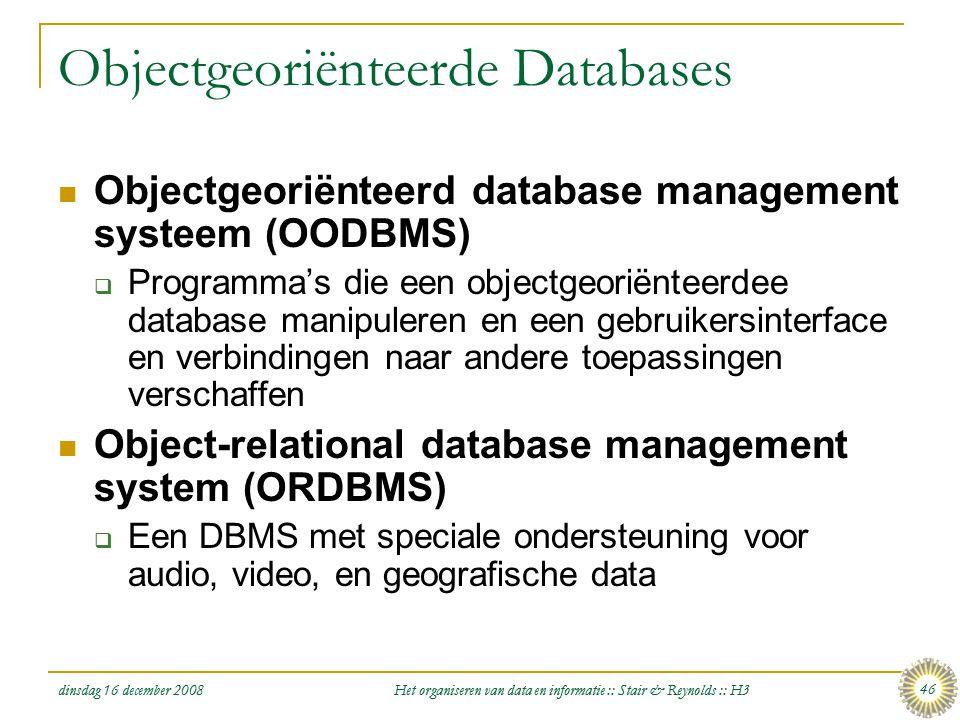 dinsdag 16 december 2008 Het organiseren van data en informatie :: Stair & Reynolds :: H3 46 Objectgeoriënteerde Databases  Objectgeoriënteerd databa
