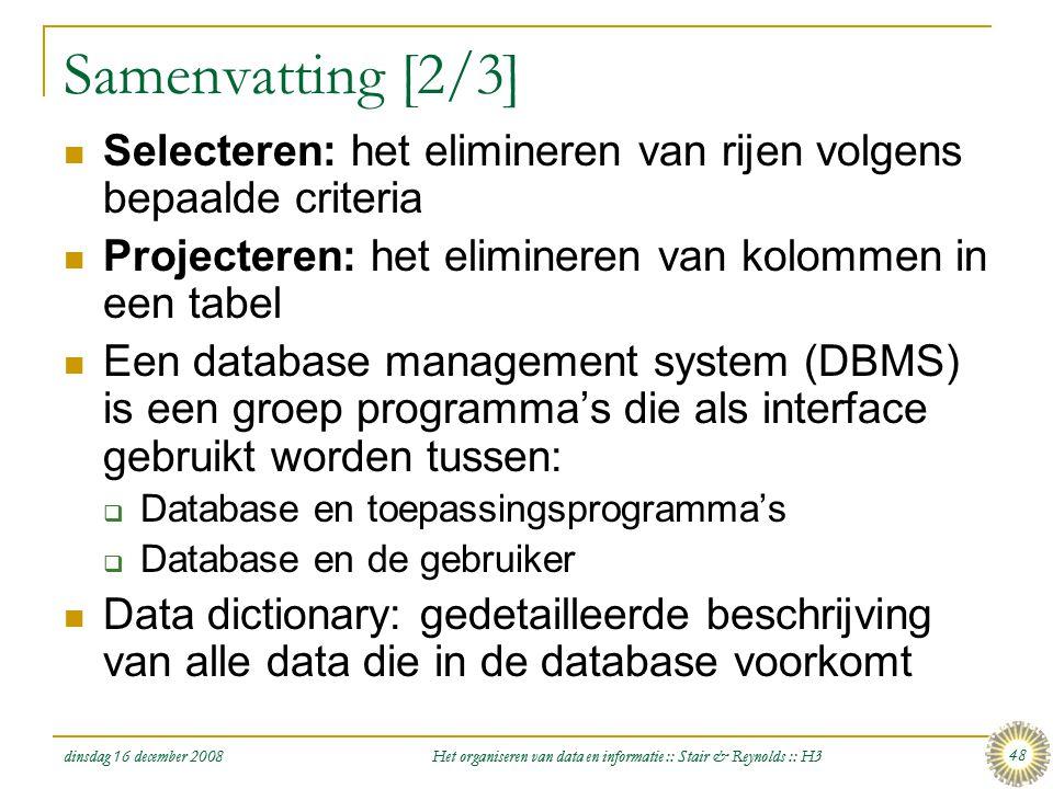 dinsdag 16 december 2008 Het organiseren van data en informatie :: Stair & Reynolds :: H3 48 Samenvatting [2/3]  Selecteren: het elimineren van rijen