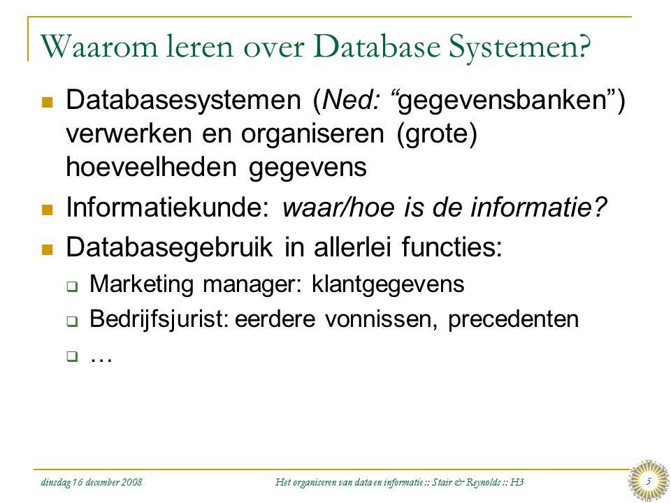 dinsdag 16 december 2008 Het organiseren van data en informatie :: Stair & Reynolds :: H3 5 Waarom leren over Database Systemen?  Databasesystemen (N