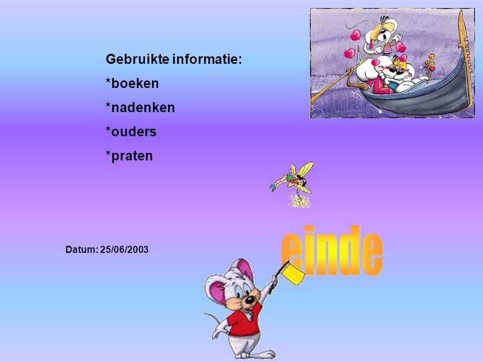 Gebruikte informatie: *boeken *nadenken *ouders *praten Datum: 25/06/2003 Welke informatie heb je gebruikt : -Boeken -Internetsites -Clubblaadje -Eige
