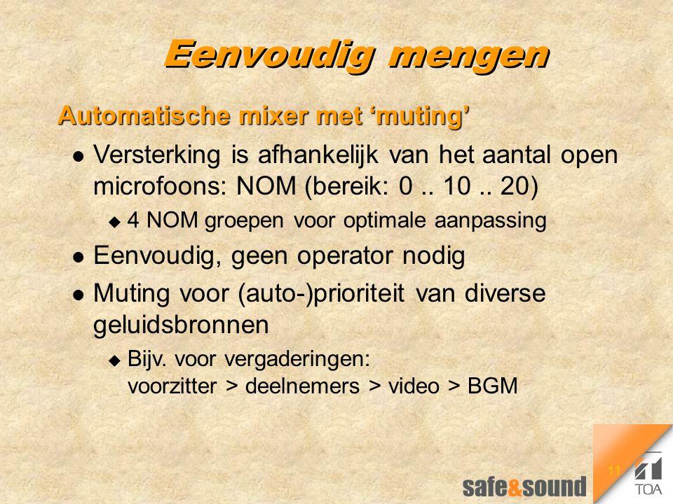 11 Eenvoudig mengen Automatische mixer met 'muting' l Versterking is afhankelijk van het aantal open microfoons: NOM (bereik: 0.. 10.. 20) u 4 NOM gro