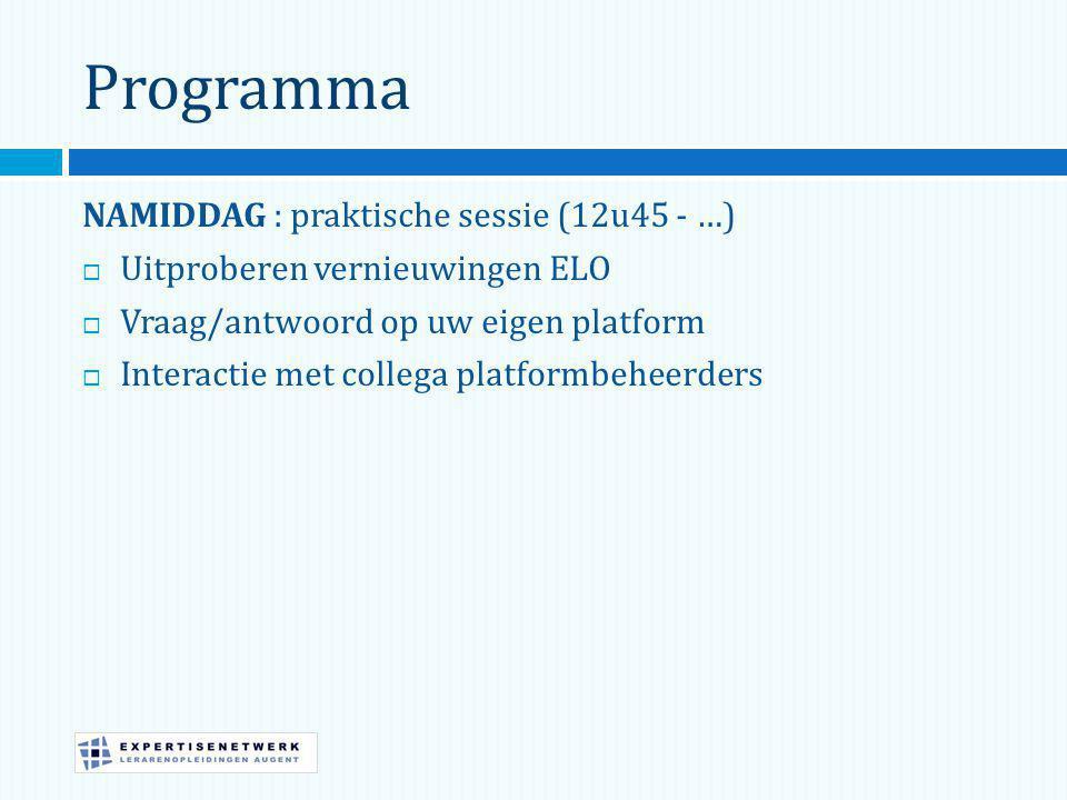 Programma NAMIDDAG : praktische sessie (12u45 - …)  Uitproberen vernieuwingen ELO  Vraag/antwoord op uw eigen platform  Interactie met collega platformbeheerders