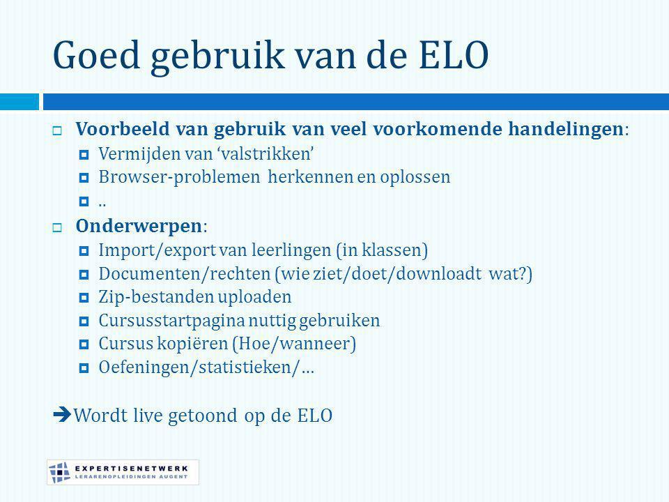 Goed gebruik van de ELO  Voorbeeld van gebruik van veel voorkomende handelingen:  Vermijden van 'valstrikken'  Browser-problemen herkennen en oplossen ..