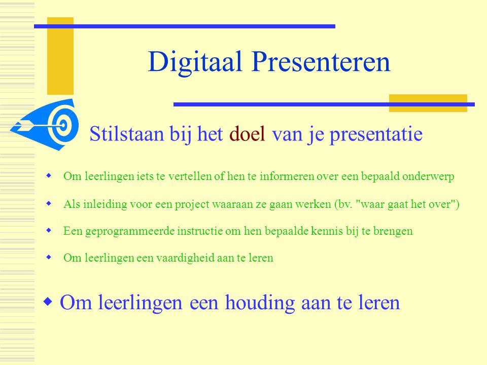 Digitaal Presenteren  Om leerlingen iets te vertellen of hen te informeren over een bepaald onderwerp  Als inleiding voor een project waaraan ze gaa