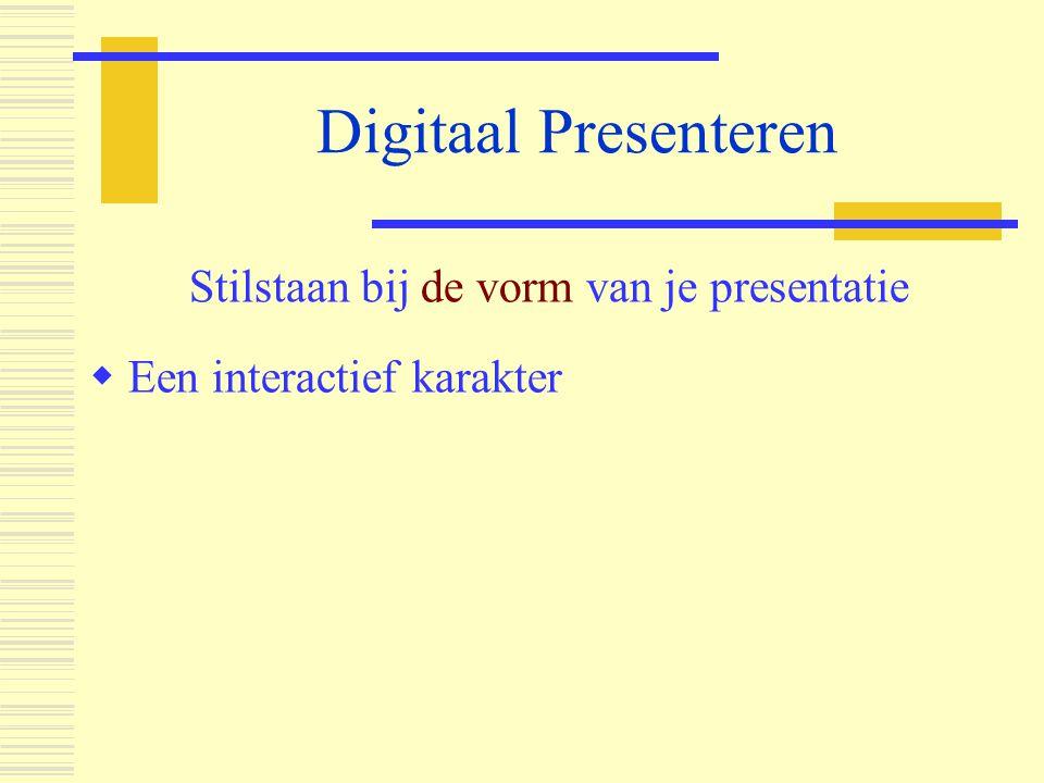 Digitaal Presenteren Stilstaan bij de vorm van je presentatie  Een interactief karakter