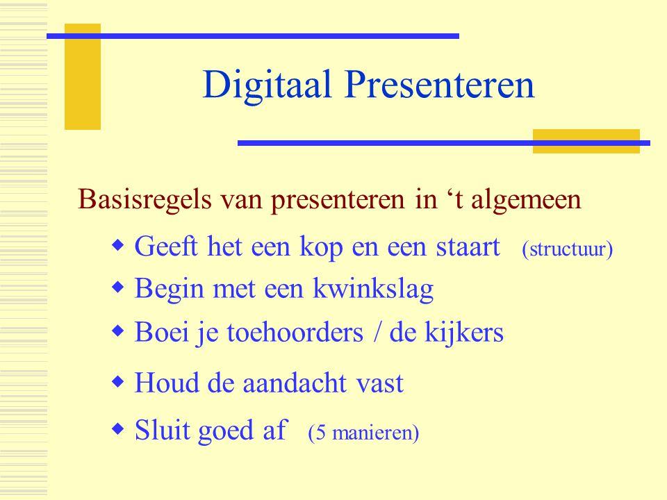 Digitaal Presenteren  Boei je toehoorders / de kijkers Basisregels van presenteren in 't algemeen  Begin met een kwinkslag  Houd de aandacht vast 