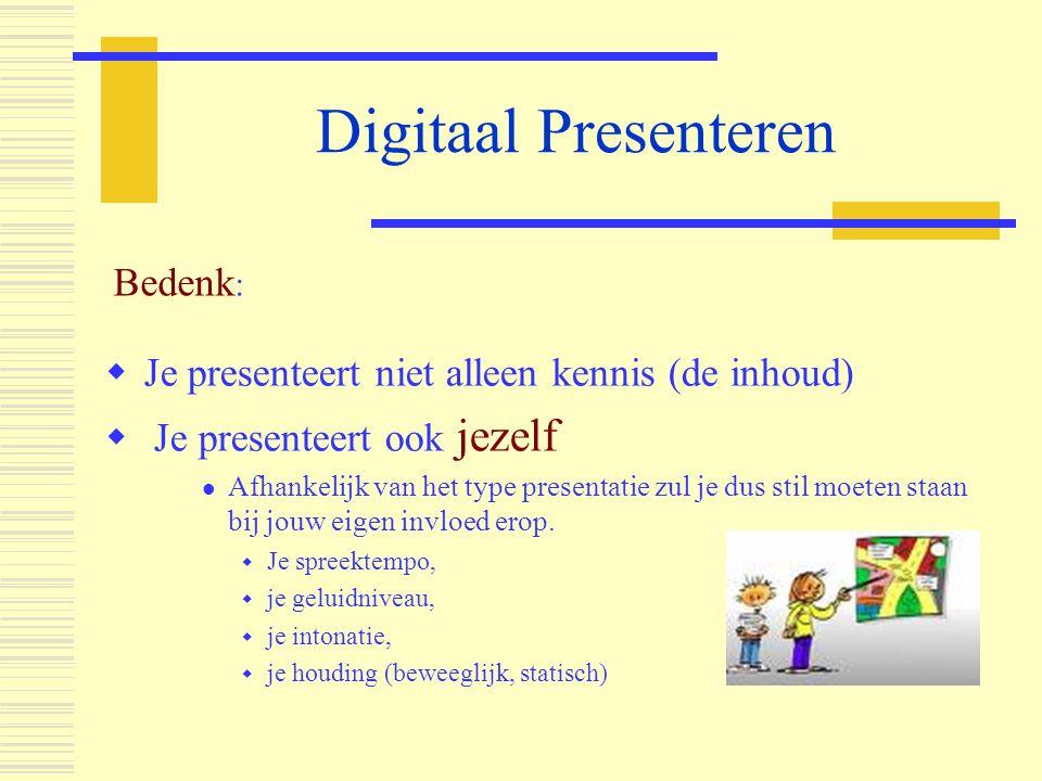 Digitaal Presenteren  Je presenteert niet alleen kennis (de inhoud)  Je presenteert ook jezelf  Afhankelijk van het type presentatie zul je dus sti