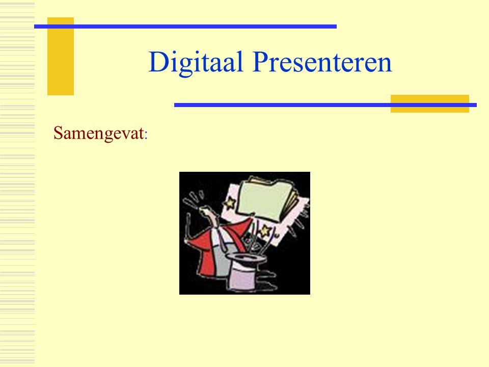 Digitaal Presenteren Samengevat :