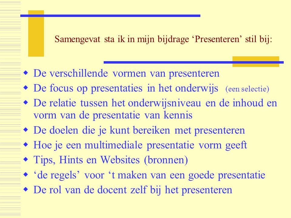  De verschillende vormen van presenteren  De focus op presentaties in het onderwijs (een selectie)  De relatie tussen het onderwijsniveau en de inh