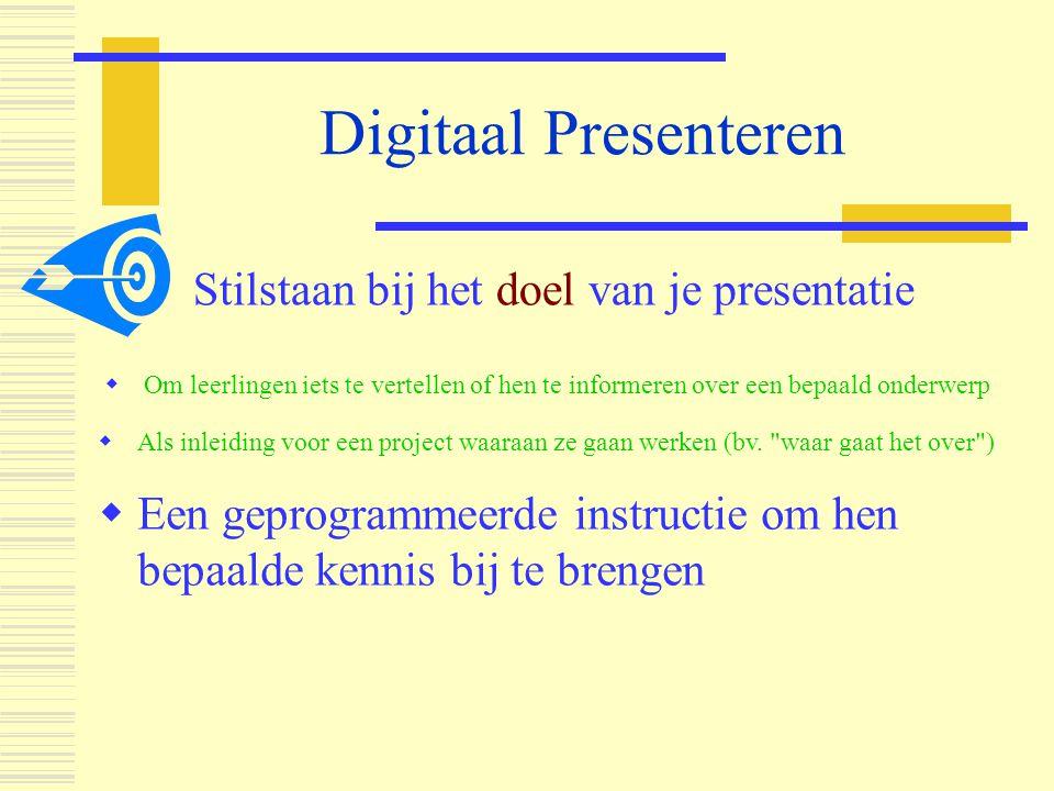 Digitaal Presenteren  Om leerlingen iets te vertellen of hen te informeren over een bepaald onderwerp  Als inleiding voor een project waaraan ze gaan werken (bv.