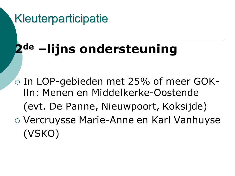 2 de –lijns ondersteuning  In LOP-gebieden met 25% of meer GOK- lln: Menen en Middelkerke-Oostende (evt. De Panne, Nieuwpoort, Koksijde)  Vercruysse