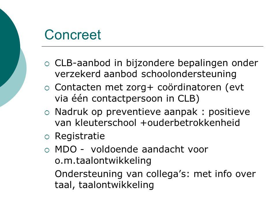 Concreet  CLB-aanbod in bijzondere bepalingen onder verzekerd aanbod schoolondersteuning  Contacten met zorg+ coördinatoren (evt via één contactpers