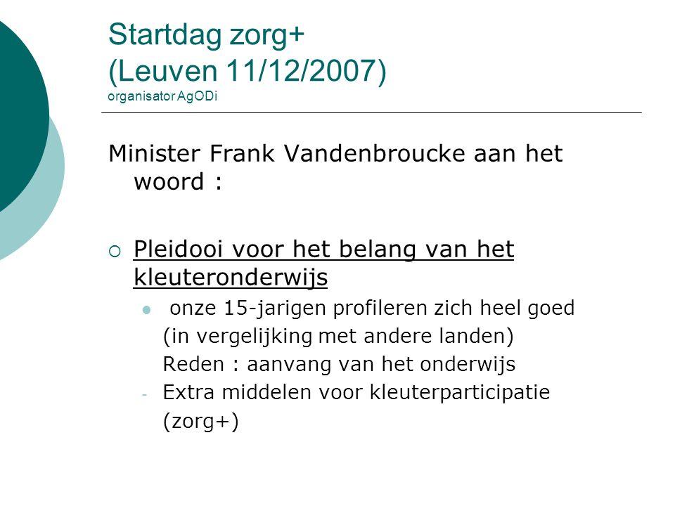 Startdag zorg+ (Leuven 11/12/2007) organisator AgODi Minister Frank Vandenbroucke aan het woord :  Pleidooi voor het belang van het kleuteronderwijs
