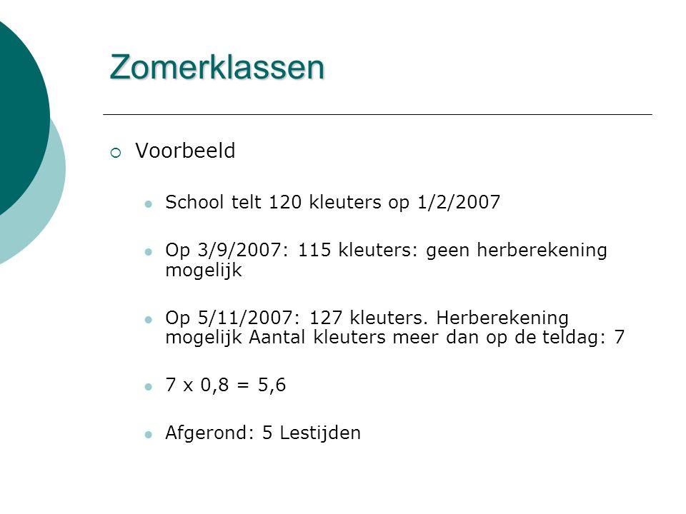 Zomerklassen  Voorbeeld  School telt 120 kleuters op 1/2/2007  Op 3/9/2007: 115 kleuters: geen herberekening mogelijk  Op 5/11/2007: 127 kleuters.