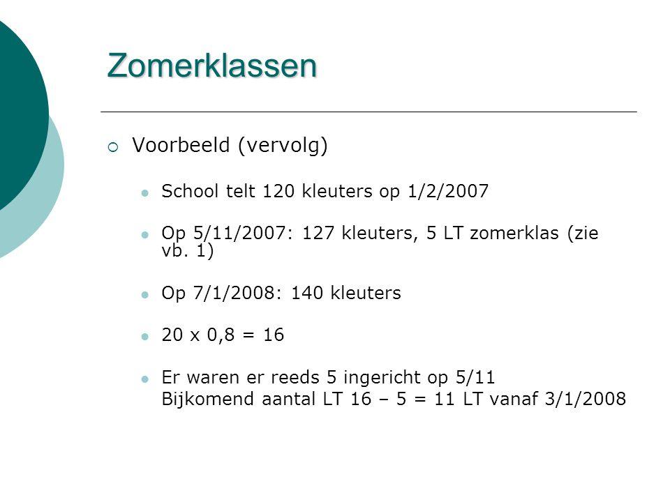 Zomerklassen  Voorbeeld (vervolg)  School telt 120 kleuters op 1/2/2007  Op 5/11/2007: 127 kleuters, 5 LT zomerklas (zie vb. 1)  Op 7/1/2008: 140