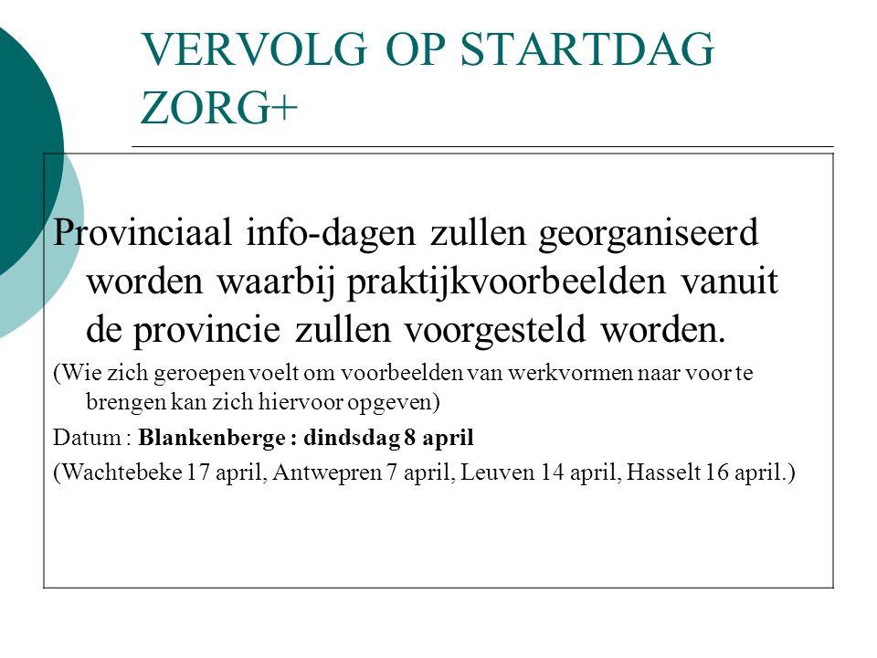 VERVOLG OP STARTDAG ZORG+ Provinciaal info-dagen zullen georganiseerd worden waarbij praktijkvoorbeelden vanuit de provincie zullen voorgesteld worden