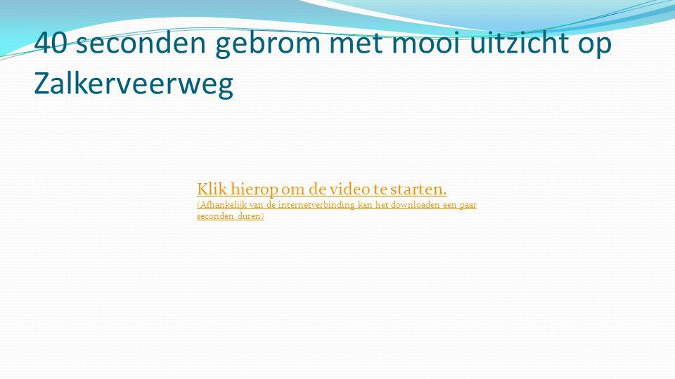 40 seconden gebrom met mooi uitzicht op Zalkerveerweg Klik hierop om de video te starten. (Afhankelijk van de internetverbinding kan het downloaden ee