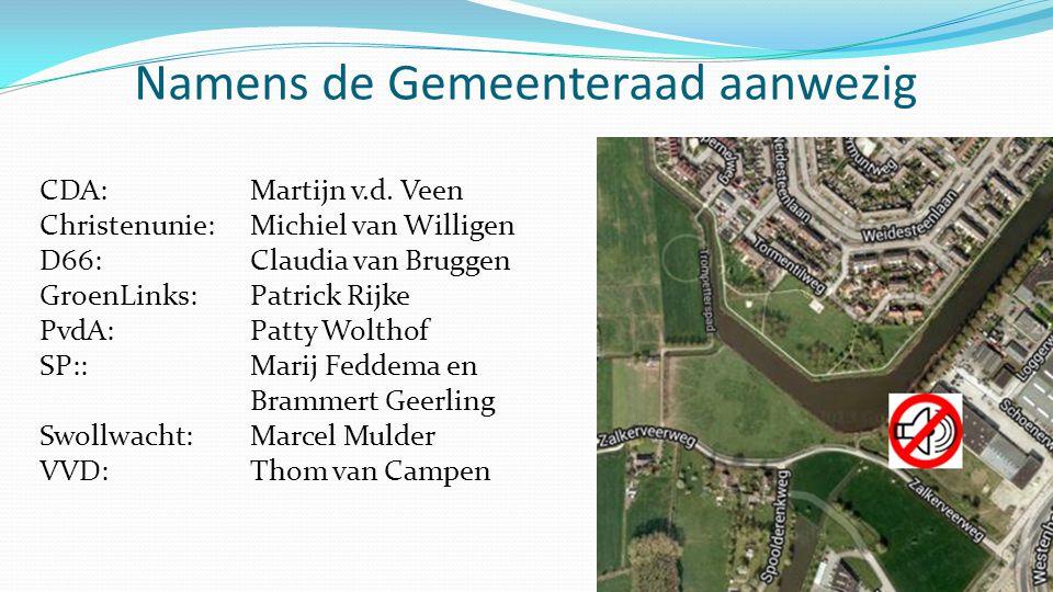 Namens de Gemeenteraad aanwezig CDA: Martijn v.d. Veen Christenunie:Michiel van Willigen D66: Claudia van Bruggen GroenLinks: Patrick Rijke PvdA: Patt