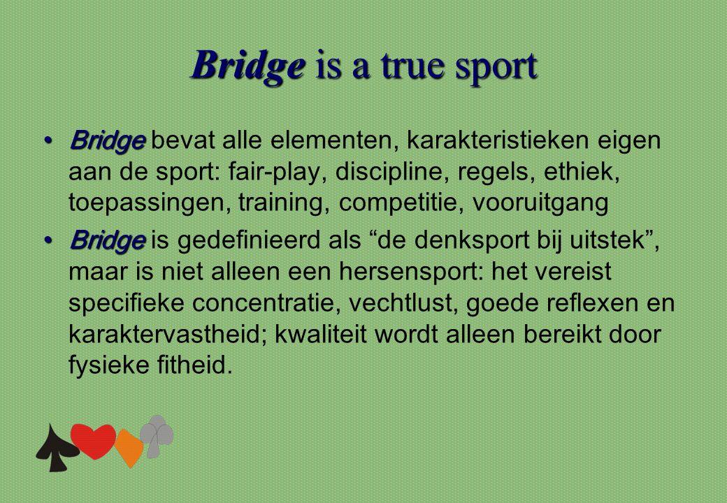 Bridgeis a true sport Bridge is a true sport •Bridge •Bridge bevat alle elementen, karakteristieken eigen aan de sport: fair-play, discipline, regels,