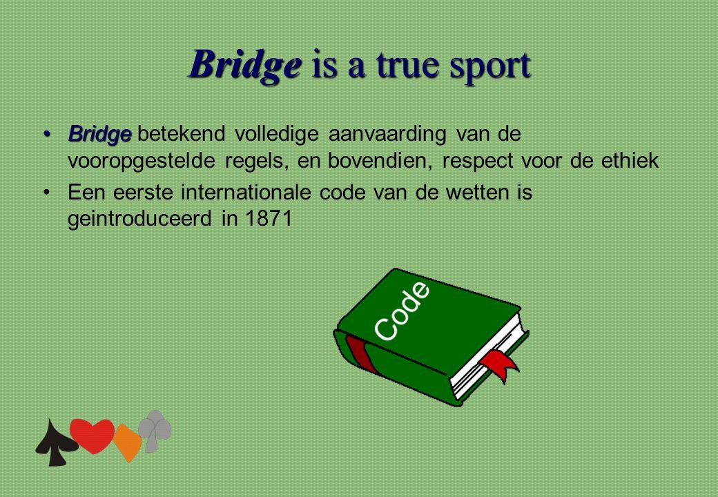 Bridgeis a true sport Bridge is a true sport •Bridge •Bridge betekend volledige aanvaarding van de vooropgestelde regels, en bovendien, respect voor d