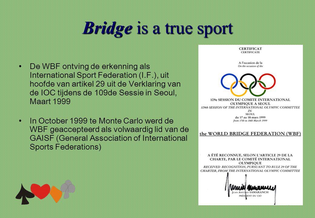 Bridgeis a true sport Bridge is a true sport •De WBF ontving de erkenning als International Sport Federation (I.F.), uit hoofde van artikel 29 uit de