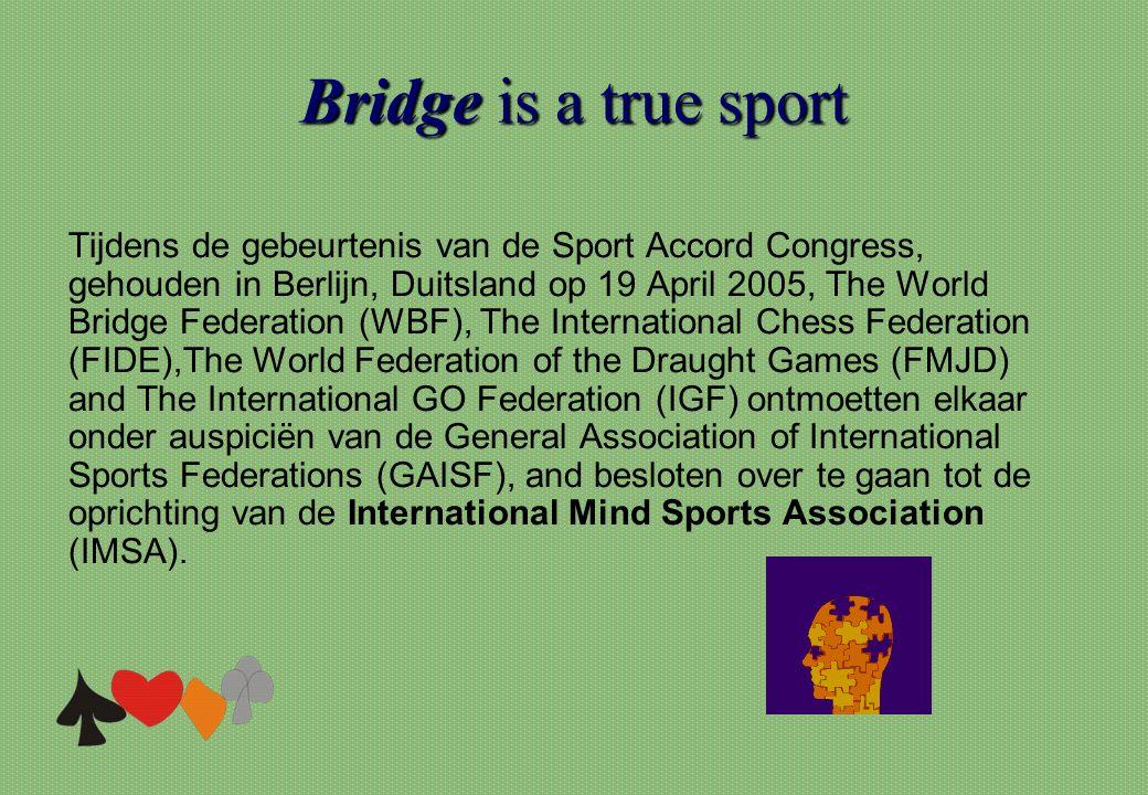 Bridgeis a true sport Bridge is a true sport Tijdens de gebeurtenis van de Sport Accord Congress, gehouden in Berlijn, Duitsland op 19 April 2005, The